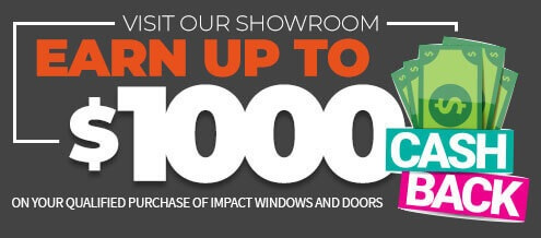 Visit Our Show Room and Earn up to $1000 when buying Impact-Resistant Windows & Doors